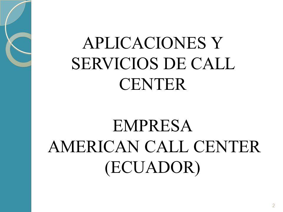 2 APLICACIONES Y SERVICIOS DE CALL CENTER EMPRESA AMERICAN CALL CENTER (ECUADOR)