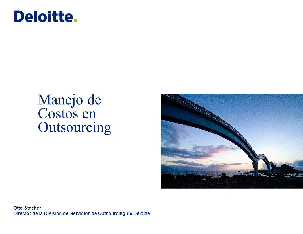 Manejo de Costos en Outsourcing Otto Stecher Director de la División de Servicios de Outsourcing de Deloitte