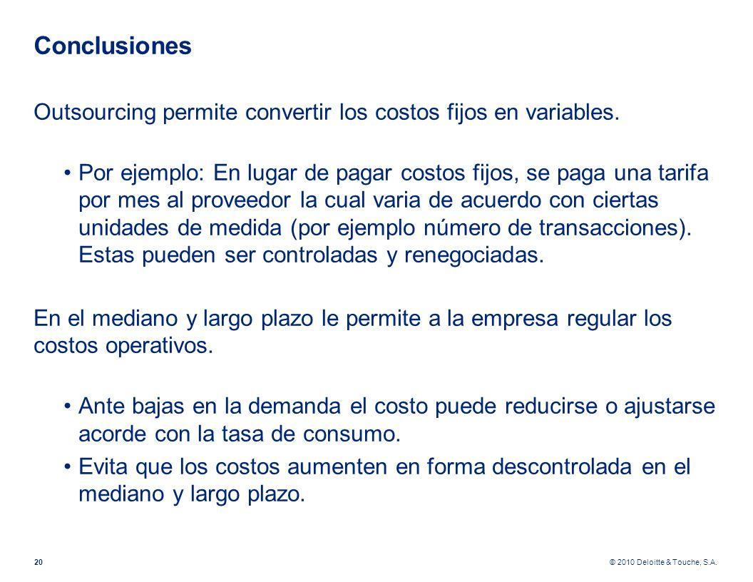 © 2010 Deloitte & Touche, S.A. Conclusiones Outsourcing permite convertir los costos fijos en variables. Por ejemplo: En lugar de pagar costos fijos,