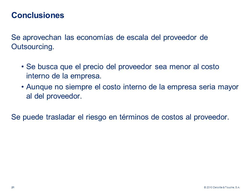 © 2010 Deloitte & Touche, S.A. Conclusiones Se aprovechan las economías de escala del proveedor de Outsourcing. Se busca que el precio del proveedor s