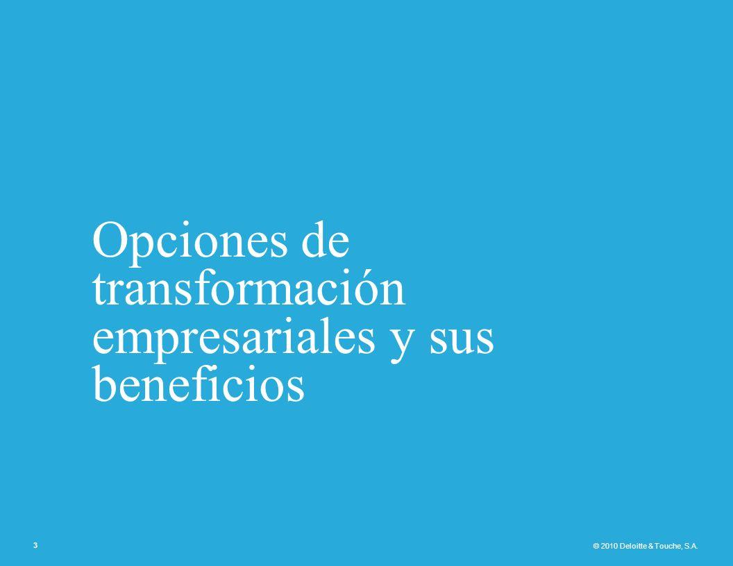 © 2010 Deloitte & Touche, S.A. Opciones de transformación empresariales y sus beneficios 3