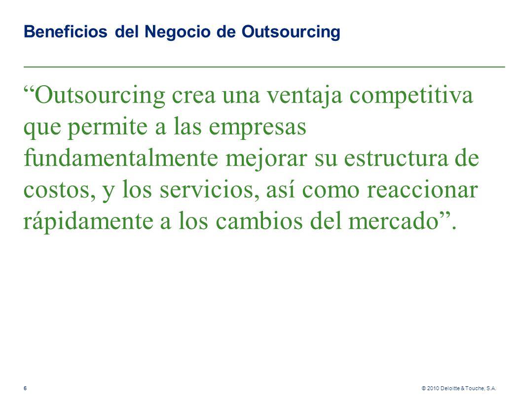 © 2010 Deloitte & Touche, S.A. Beneficios del Negocio de Outsourcing Outsourcing crea una ventaja competitiva que permite a las empresas fundamentalme