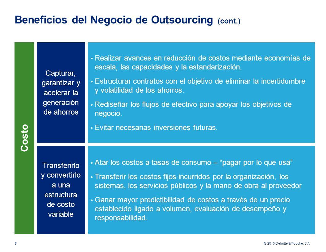 © 2010 Deloitte & Touche, S.A. Beneficios del Negocio de Outsourcing (cont.) 8 Capturar, garantizar y acelerar la generación de ahorros Realizar avanc