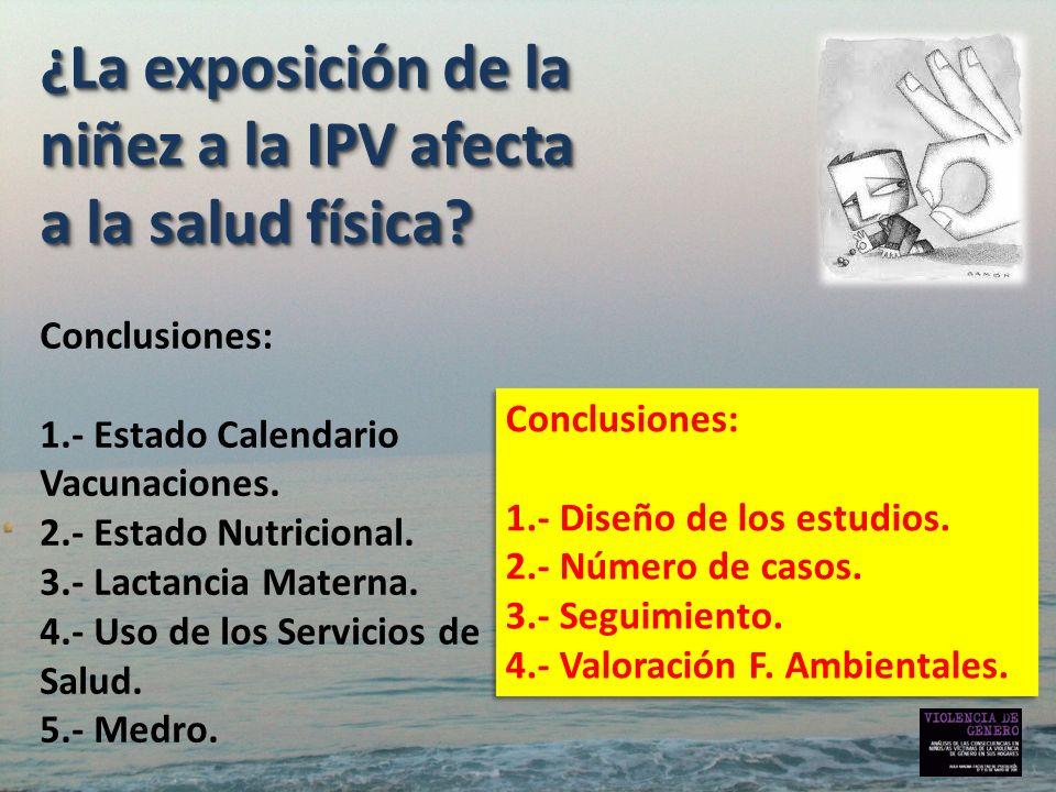 ¿La exposición de la niñez a la IPV afecta a la salud física? ¿La exposición de la niñez a la IPV afecta a la salud física? Conclusiones: 1.- Estado C