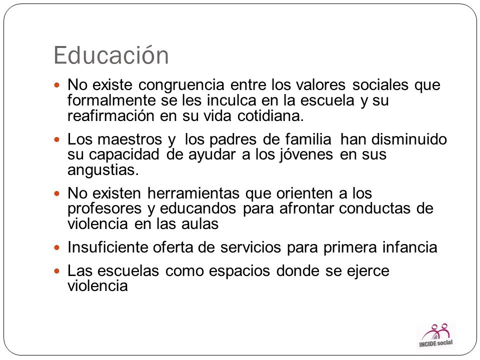 Efectos Reducción de la educación, las escuelas y los maestros en sus papel de contención social de las violencias y de construcción de resilencias y de paz Incremento de la población en rezago educativo y en situación de no estudia, no trabaja y no ayuda en el hogar.