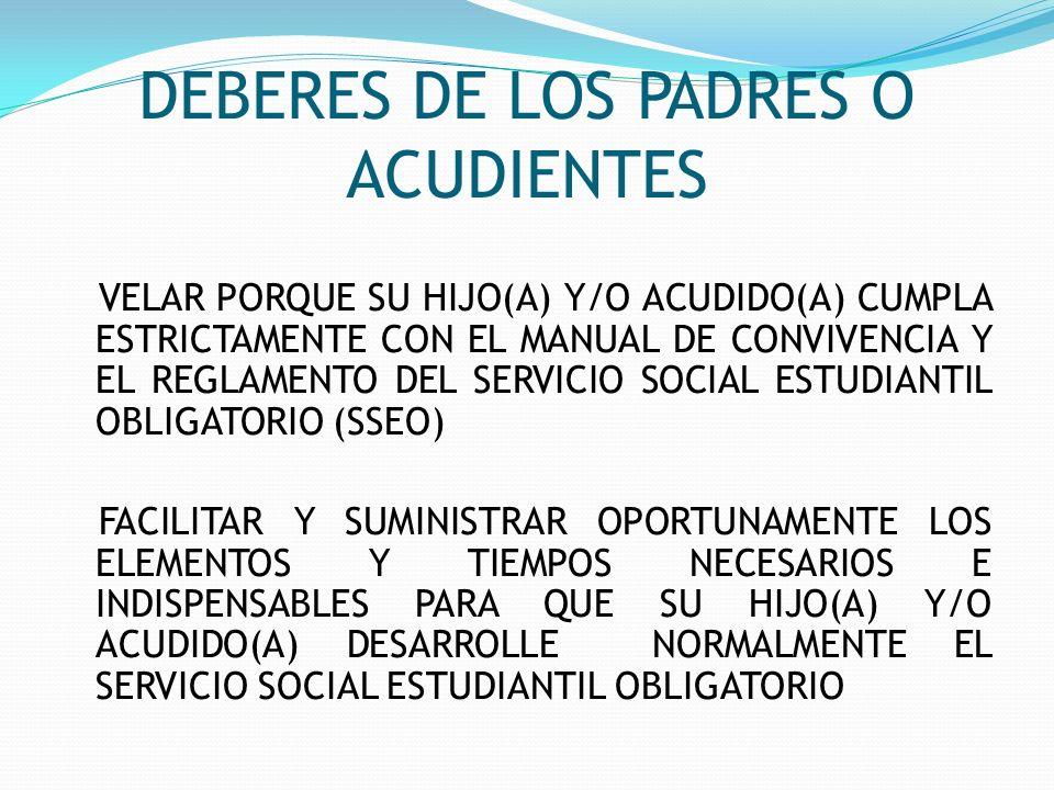DEBERES DE LOS PADRES O ACUDIENTES VELAR PORQUE SU HIJO(A) Y/O ACUDIDO(A) CUMPLA ESTRICTAMENTE CON EL MANUAL DE CONVIVENCIA Y EL REGLAMENTO DEL SERVIC