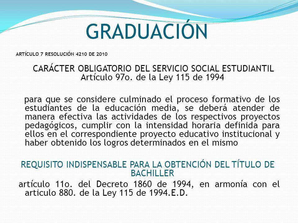 GRADUACIÓN ARTÍCULO 7 RESOLUCIÓN 4210 DE 2010 CARÁCTER OBLIGATORIO DEL SERVICIO SOCIAL ESTUDIANTIL Artículo 97o. de la Ley 115 de 1994 para que se con