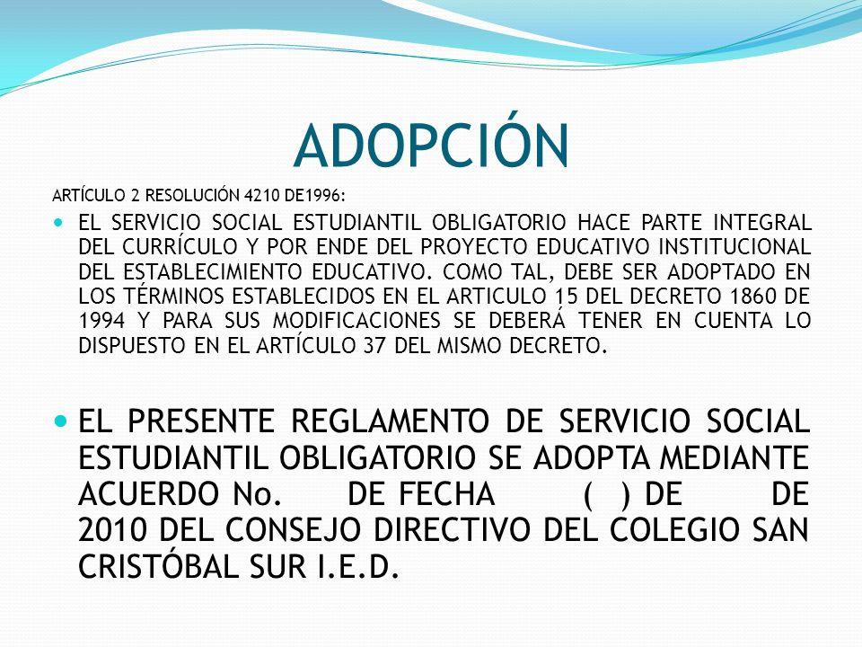 ADOPCIÓN ARTÍCULO 2 RESOLUCIÓN 4210 DE1996: EL SERVICIO SOCIAL ESTUDIANTIL OBLIGATORIO HACE PARTE INTEGRAL DEL CURRÍCULO Y POR ENDE DEL PROYECTO EDUCA
