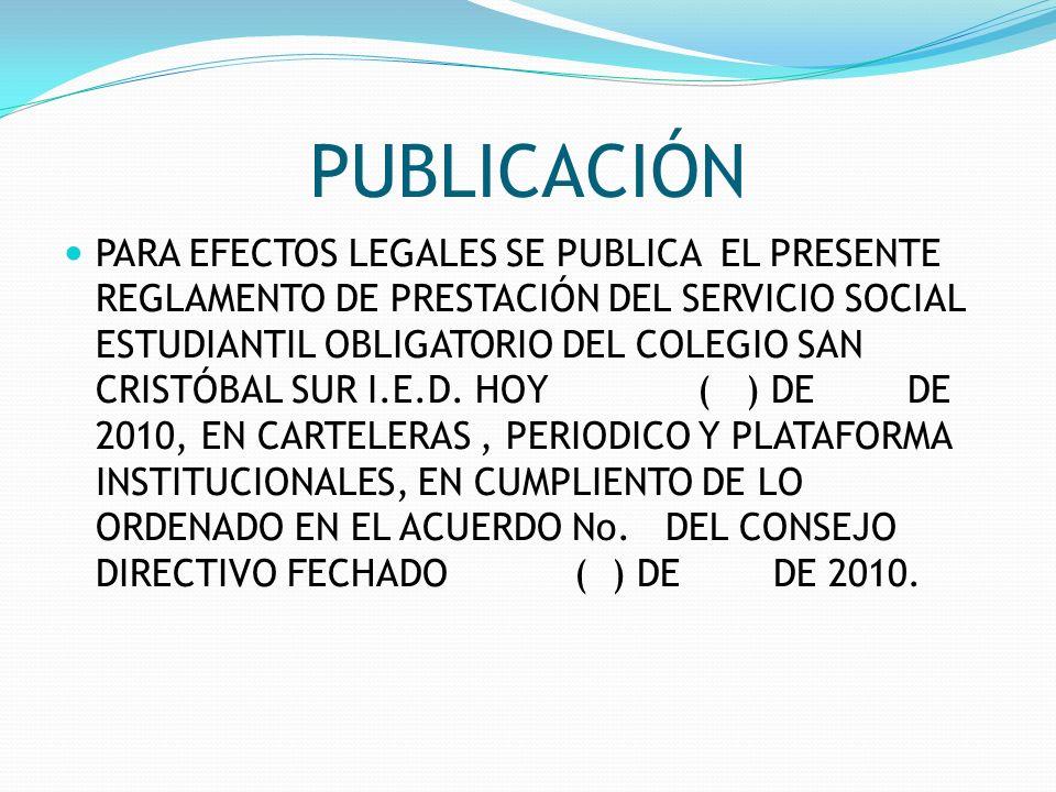 PUBLICACIÓN PARA EFECTOS LEGALES SE PUBLICA EL PRESENTE REGLAMENTO DE PRESTACIÓN DEL SERVICIO SOCIAL ESTUDIANTIL OBLIGATORIO DEL COLEGIO SAN CRISTÓBAL
