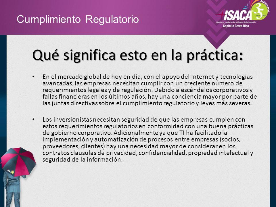 Cumplimiento Regulatorio Qué significa esto en la práctica: Los directivos necesitan entender que el cumplimiento de estos requerimientos regulatorios externos deben ser tratados dentro del planeamiento estratégico en lugar de un gasto obligatorio.