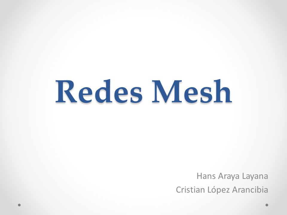 Redes Mesh Hans Araya Layana Cristian López Arancibia