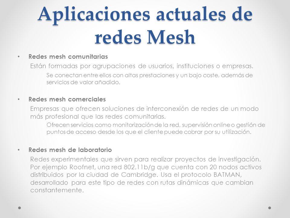 Redes mesh comunitarias Están formadas por agrupaciones de usuarios, instituciones o empresas. Se conectan entre ellos con altas prestaciones y un baj