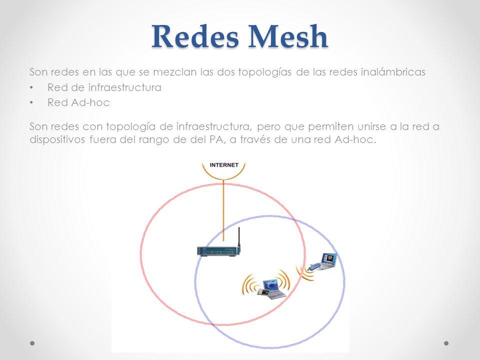 Redes Mesh Son redes en las que se mezclan las dos topologías de las redes inalámbricas Red de infraestructura Red Ad-hoc Son redes con topología de i