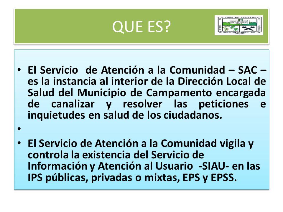QUE ES? El Servicio de Atención a la Comunidad – SAC – es la instancia al interior de la Dirección Local de Salud del Municipio de Campamento encargad