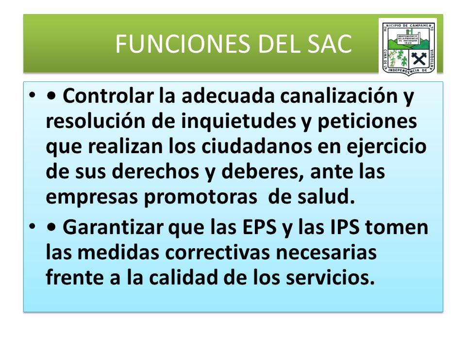 FUNCIONES DEL SAC Controlar la adecuada canalización y resolución de inquietudes y peticiones que realizan los ciudadanos en ejercicio de sus derechos