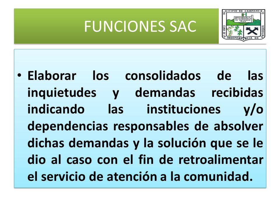 FUNCIONES SAC Elaborar los consolidados de las inquietudes y demandas recibidas indicando las instituciones y/o dependencias responsables de absolver