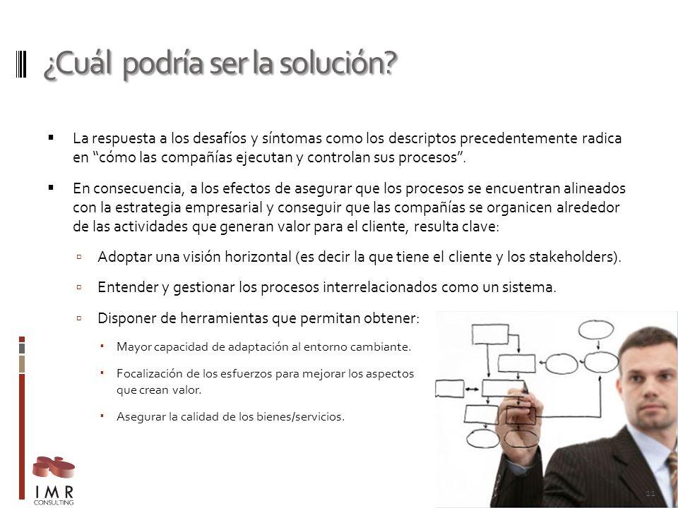 ¿Cuál podría ser la solución? La respuesta a los desafíos y síntomas como los descriptos precedentemente radica en cómo las compañías ejecutan y contr