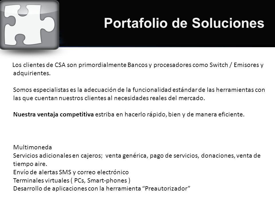 Los clientes de CSA son primordialmente Bancos y procesadores como Switch / Emisores y adquirientes.