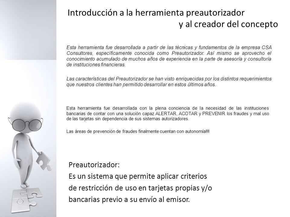 Introducción a la herramienta preautorizador y al creador del concepto Esta herramienta fue desarrollada a partir de las técnicas y fundamentos de la empresa CSA Consultores, específicamente conocida como Preautorizador.