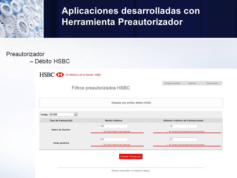 Aplicaciones desarrolladas con Herramienta Preautorizador Preautorizador – Débito HSBC