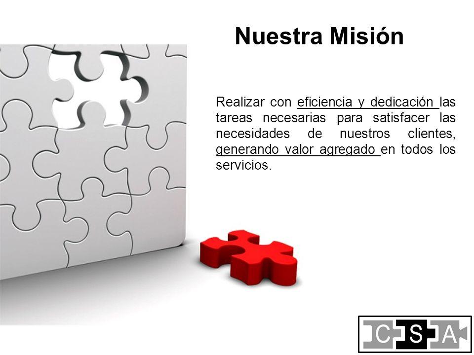 Realizar con eficiencia y dedicación las tareas necesarias para satisfacer las necesidades de nuestros clientes, generando valor agregado en todos los servicios.