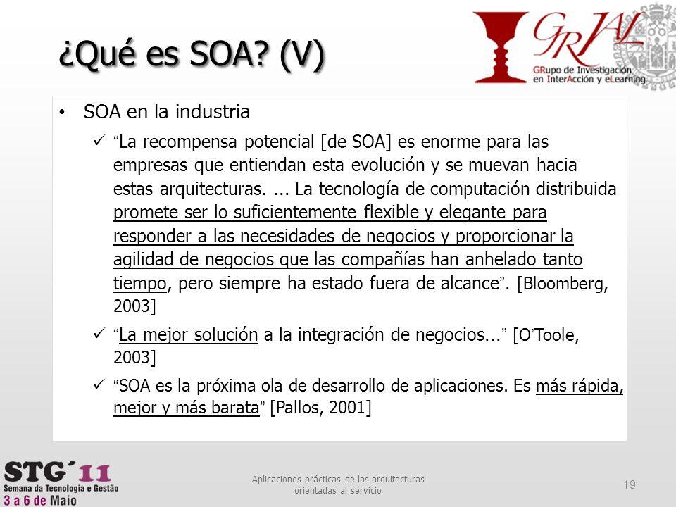 SOA en la industria La recompensa potencial [de SOA] es enorme para las empresas que entiendan esta evolución y se muevan hacia estas arquitecturas...