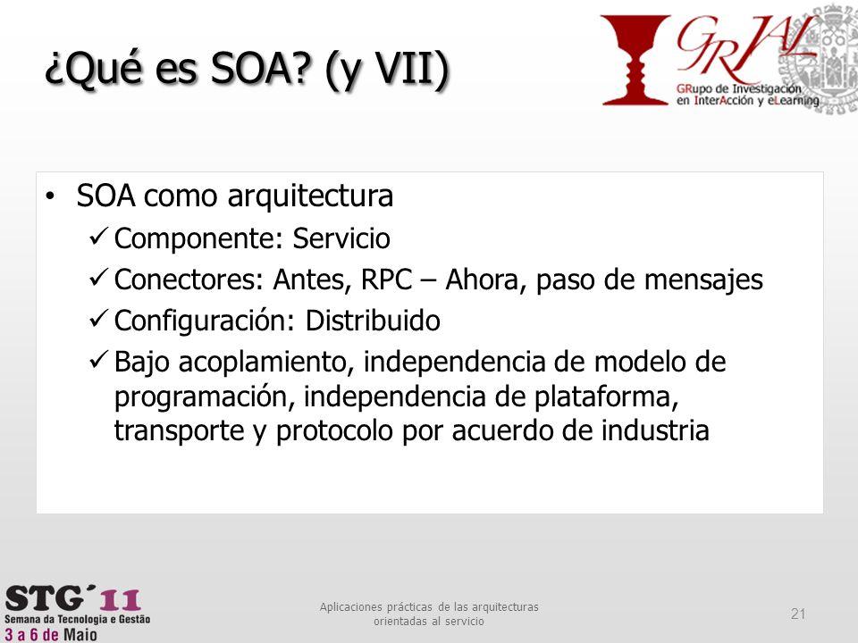 SOA como arquitectura Componente: Servicio Conectores: Antes, RPC – Ahora, paso de mensajes Configuración: Distribuido Bajo acoplamiento, independenci