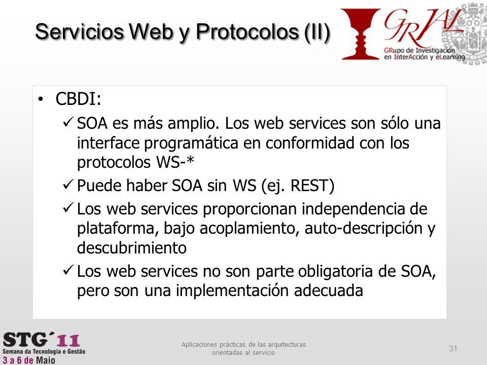 CBDI: SOA es más amplio. Los web services son sólo una interface programática en conformidad con los protocolos WS-* Puede haber SOA sin WS (ej. REST)