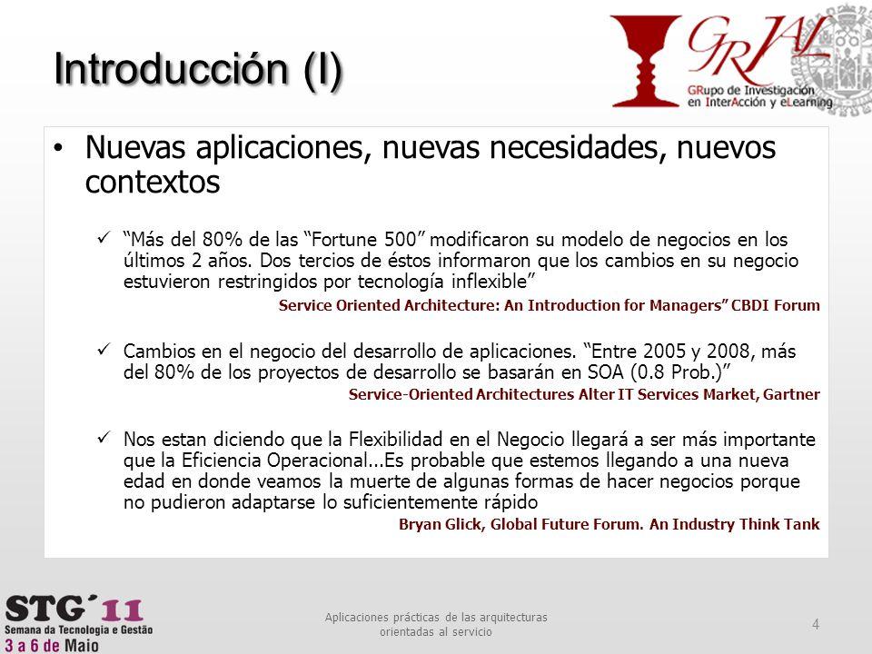 Introducción (I) 4 Aplicaciones prácticas de las arquitecturas orientadas al servicio Nuevas aplicaciones, nuevas necesidades, nuevos contextos Más de