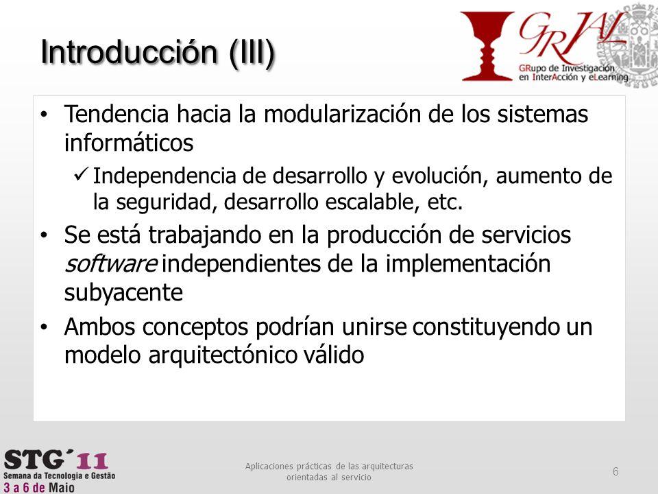 Introducción (III) 6 Aplicaciones prácticas de las arquitecturas orientadas al servicio Tendencia hacia la modularización de los sistemas informáticos