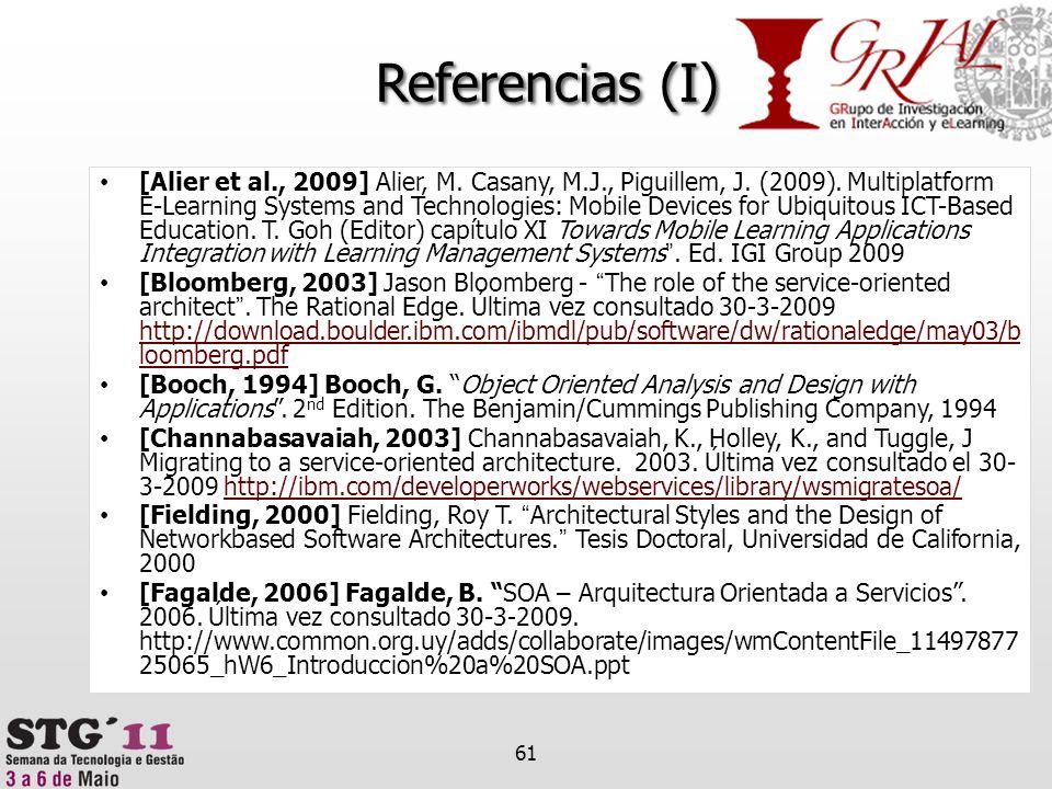 Referencias (I) [Alier et al., 2009] Alier, M. Casany, M.J., Piguillem, J. (2009). Multiplatform E-Learning Systems and Technologies: Mobile Devices f