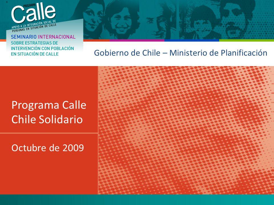 Gobierno de Chile – Ministerio de Planificación Programa Calle Chile Solidario Octubre de 2009