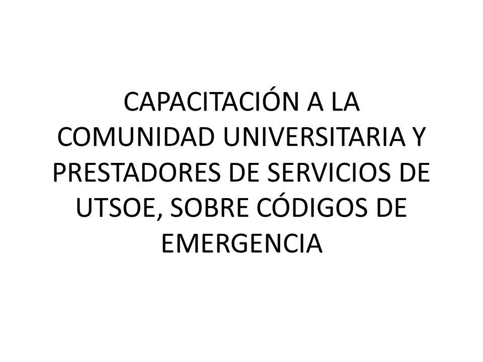 CAPACITACIÓN A LA COMUNIDAD UNIVERSITARIA Y PRESTADORES DE SERVICIOS DE UTSOE, SOBRE CÓDIGOS DE EMERGENCIA