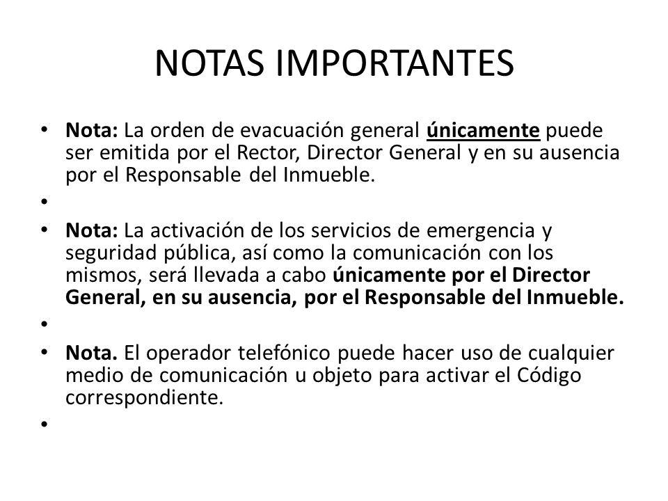 NOTAS IMPORTANTES Nota: La orden de evacuación general únicamente puede ser emitida por el Rector, Director General y en su ausencia por el Responsabl