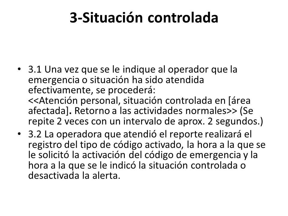 3-Situación controlada 3.1 Una vez que se le indique al operador que la emergencia o situación ha sido atendida efectivamente, se procederá: > (Se rep