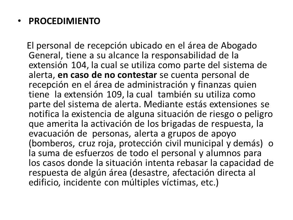 PROCEDIMIENTO El personal de recepción ubicado en el área de Abogado General, tiene a su alcance la responsabilidad de la extensión 104, la cual se ut