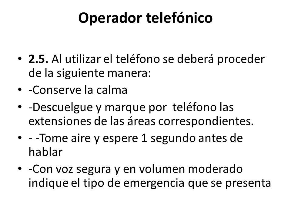 Operador telefónico 2.5. Al utilizar el teléfono se deberá proceder de la siguiente manera: -Conserve la calma -Descuelgue y marque por teléfono las e