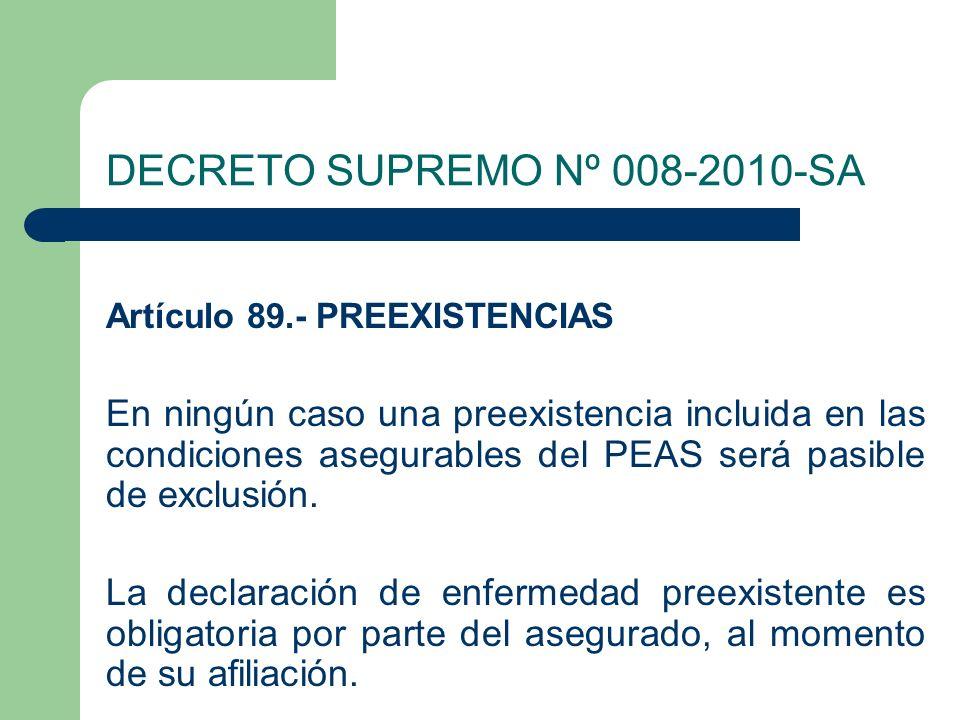 DECRETO SUPREMO Nº 008-2010-SA Artículo 89.- PREEXISTENCIAS En ningún caso una preexistencia incluida en las condiciones asegurables del PEAS será pasible de exclusión.