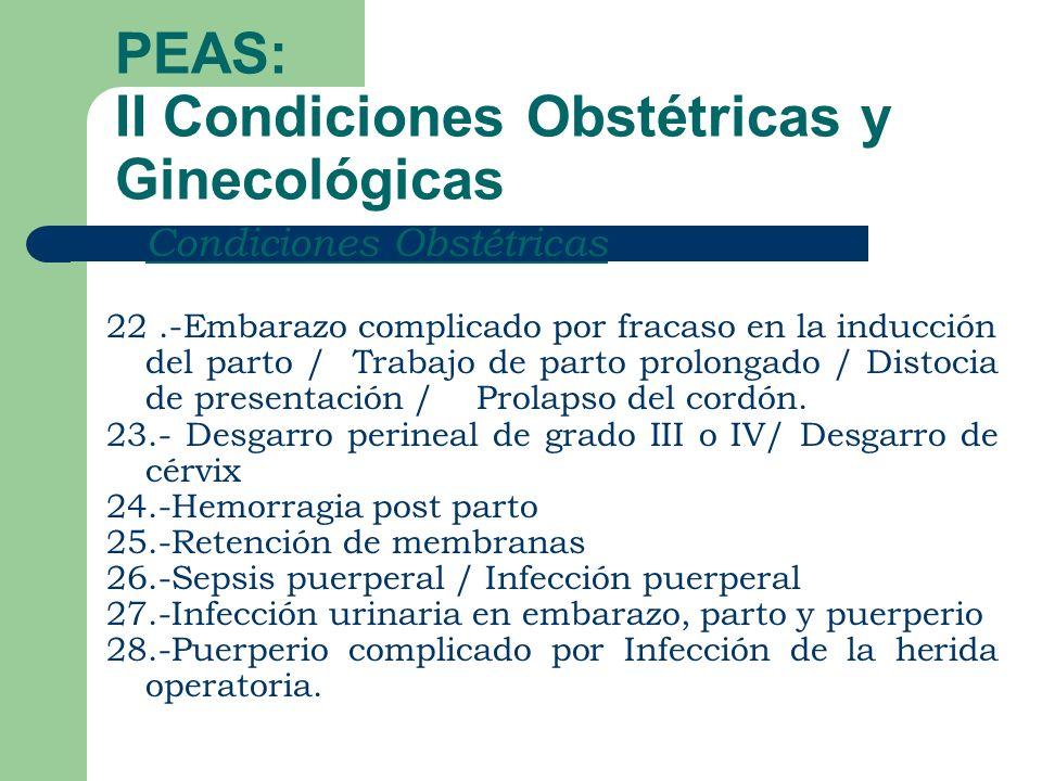 PEAS: II Condiciones Obstétricas y Ginecológicas Condiciones Obstétricas 22.-Embarazo complicado por fracaso en la inducción del parto / Trabajo de parto prolongado / Distocia de presentación / Prolapso del cordón.