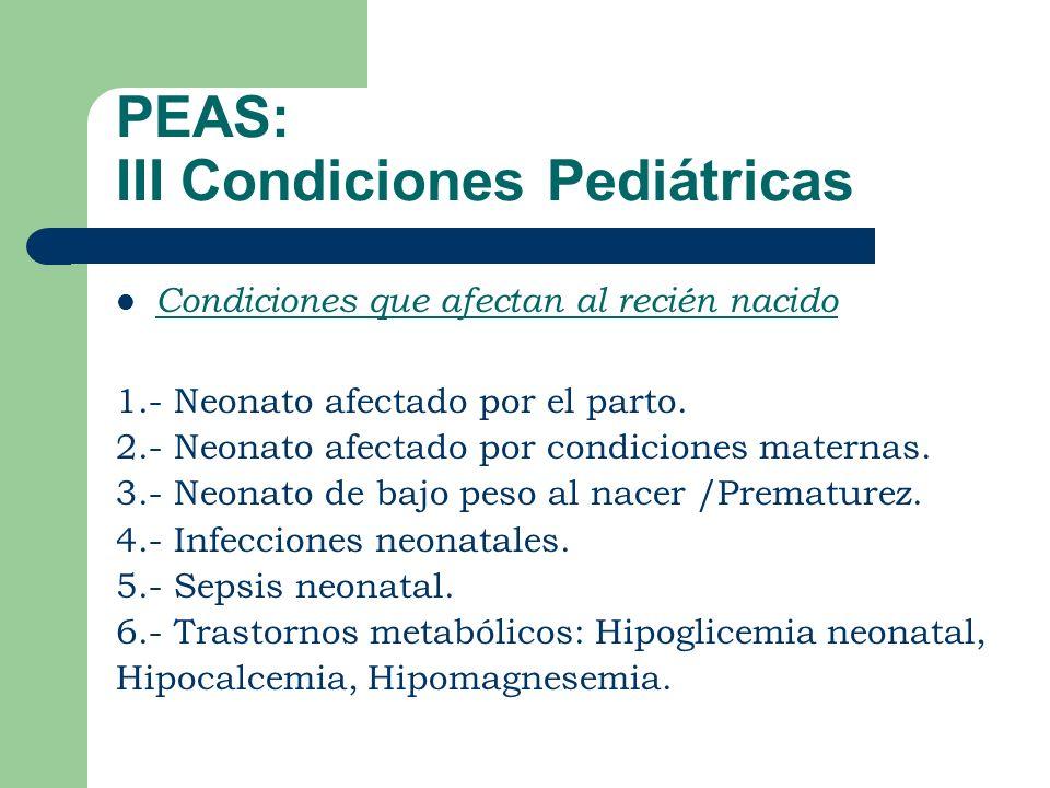 PEAS: III Condiciones Pediátricas Condiciones que afectan al recién nacido 1.- Neonato afectado por el parto.