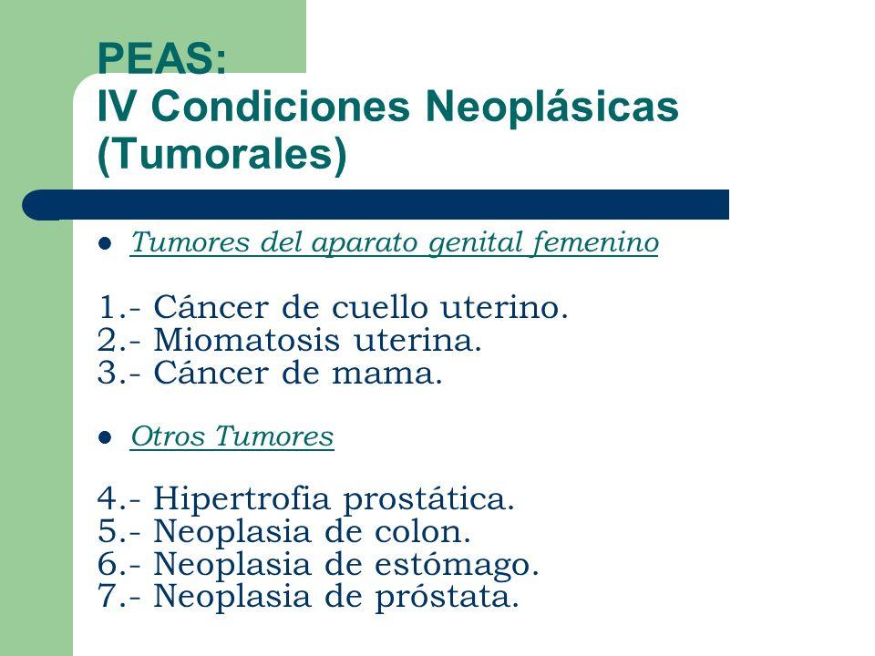 PEAS: IV Condiciones Neoplásicas (Tumorales) Tumores del aparato genital femenino 1.- Cáncer de cuello uterino.