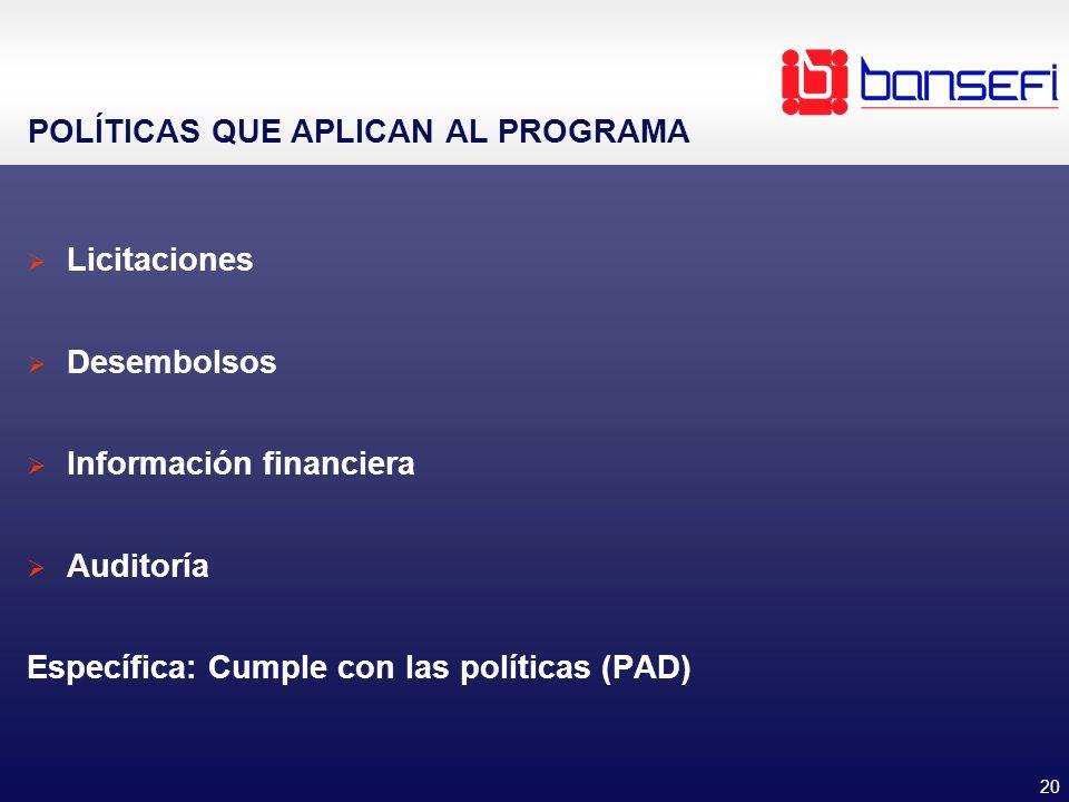 20 POLÍTICAS QUE APLICAN AL PROGRAMA Licitaciones Desembolsos Información financiera Auditoría Específica: Cumple con las políticas (PAD)