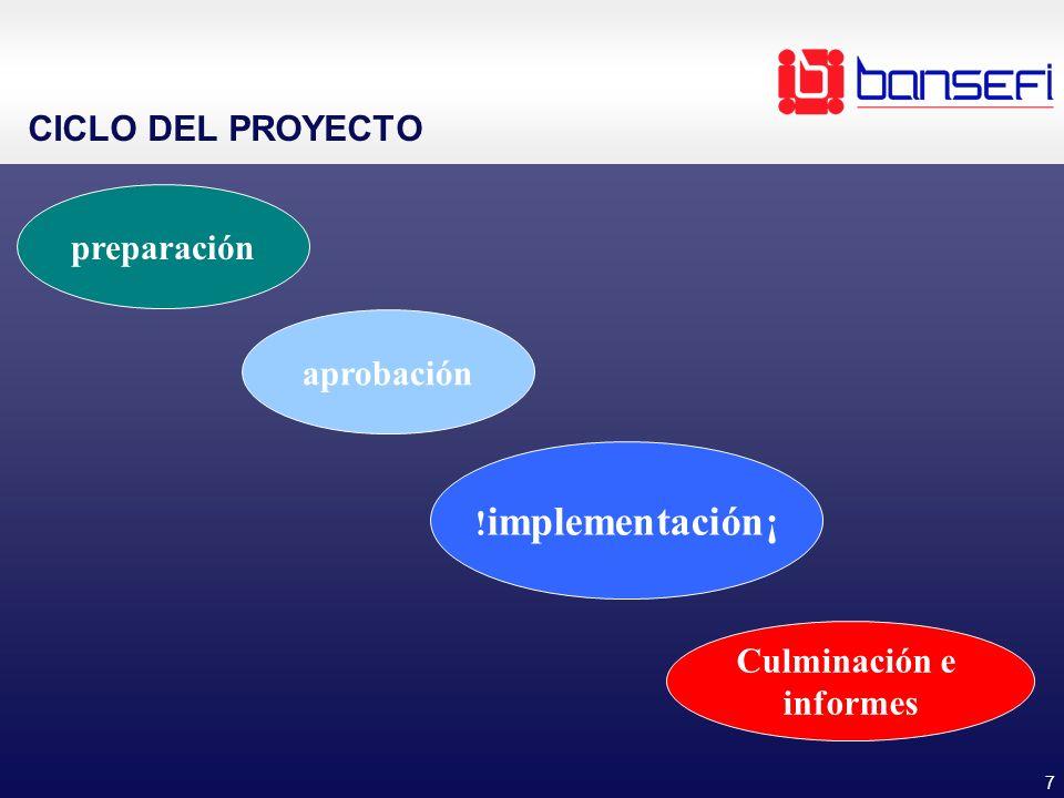 7 CICLO DEL PROYECTO preparación Culminación e informes ! implementación¡ aprobación