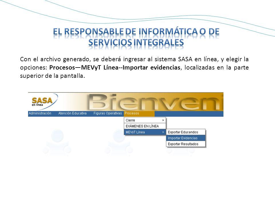 Con el archivo generado, se deberá ingresar al sistema SASA en línea, y elegir la opciones: ProcesosMEVyT Línea--Importar evidencias, localizadas en la parte superior de la pantalla.