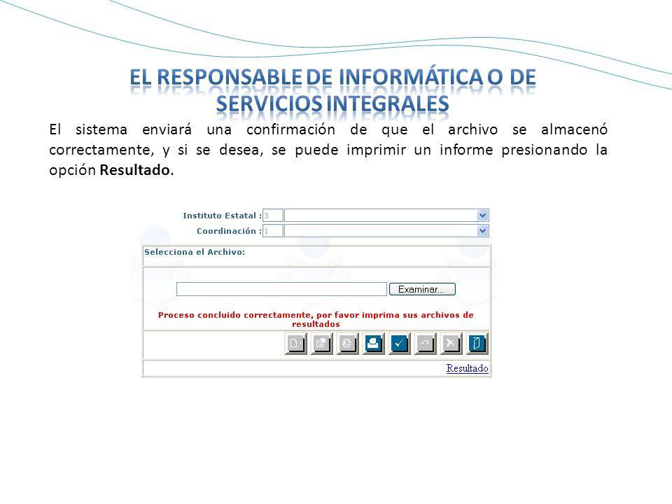 El sistema enviará una confirmación de que el archivo se almacenó correctamente, y si se desea, se puede imprimir un informe presionando la opción Resultado.