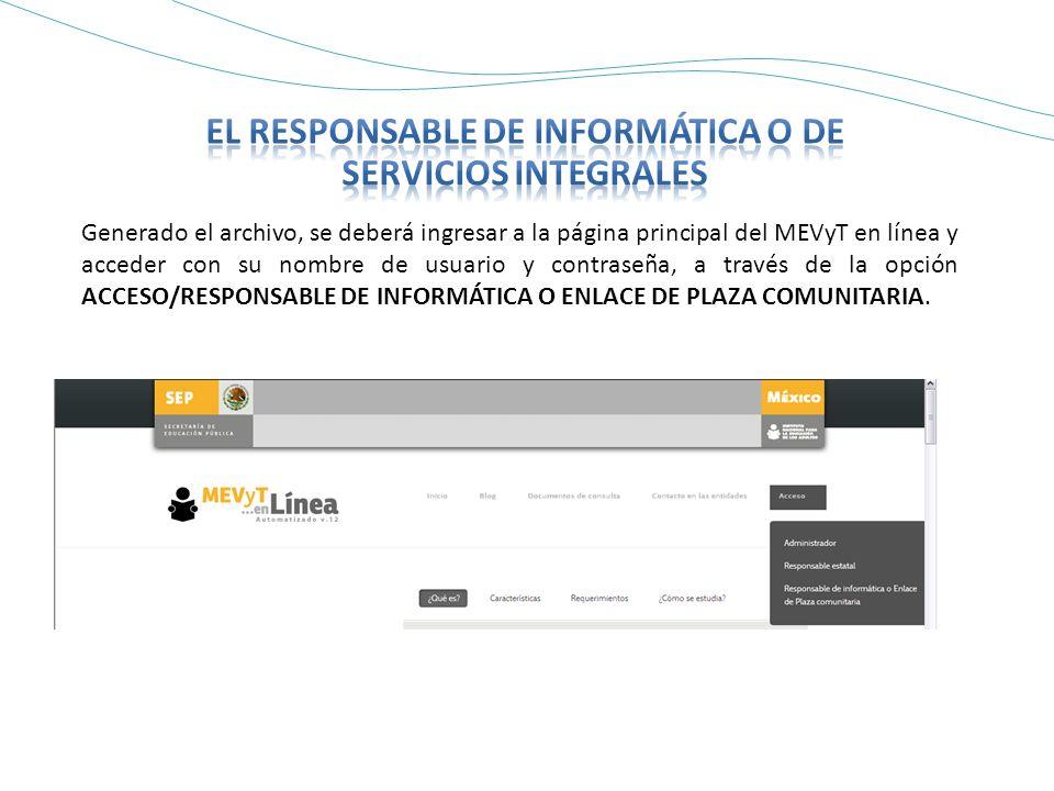 Generado el archivo, se deberá ingresar a la página principal del MEVyT en línea y acceder con su nombre de usuario y contraseña, a través de la opción ACCESO/RESPONSABLE DE INFORMÁTICA O ENLACE DE PLAZA COMUNITARIA.