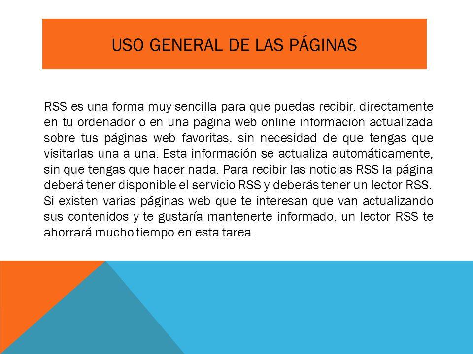 USO GENERAL DE LAS PÁGINAS RSS es una forma muy sencilla para que puedas recibir, directamente en tu ordenador o en una página web online información