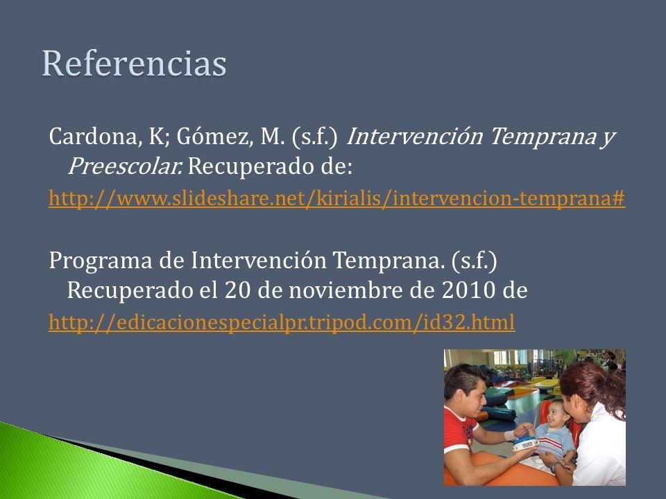 Cardona, K; Gómez, M. (s.f.) Intervención Temprana y Preescolar. Recuperado de: http://www.slideshare.net/kirialis/intervencion-temprana# Programa de