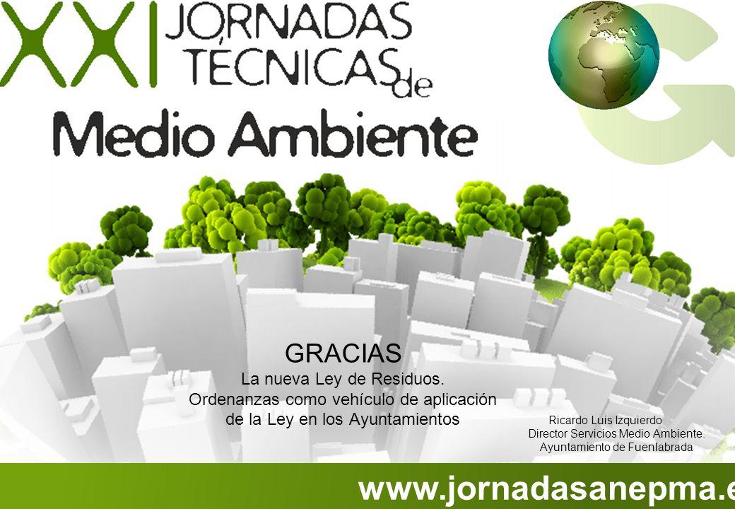 www.jornadasanepma.es GRACIAS La nueva Ley de Residuos. Ordenanzas como vehículo de aplicación de la Ley en los Ayuntamientos Ricardo Luis Izquierdo D