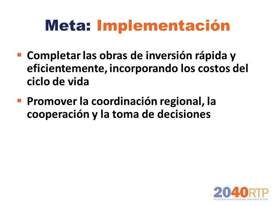 Meta: Implementación Completar las obras de inversión rápida y eficientemente, incorporando los costos del ciclo de vida Promover la coordinación regi